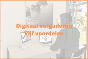 digitaal vergaderen, vijf voordelen