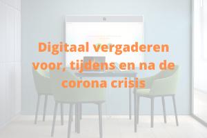digitaal vergaderen, voor, tijdens en na de coronacrisis